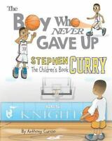Stephen Curry:The Boy Who Never Gave Up by Anthony Curcio (2016, Paperback)