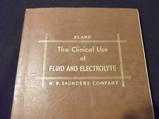 The Clinical Use of FLUID AND ELECTROLYTE by John H Bland  - W. B. Saunders Book
