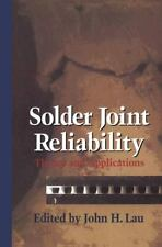 Solder Joint Reliability : Theory and Applications by John H. Lau (2014,...