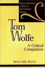 Tom Wolfe : A Critical Companion by Brian Abel Ragen (2002, Hardcover)