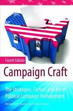 Campaign Craft: The Strategies, Tactics, and Art of Political Campaign Managemen
