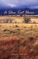 A Slow Trot Home by Lisa G. Sharp (2014, Paperback)