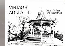 VINTAGE ADELAIDE - PETER FISCHER & KAY HANNAFORD    FIRST EDITION    ab