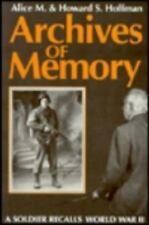 ARCHIVES OF MEMORY: A SOLDIER RECALLS WORLD WAR II By Howard S. Hoffman