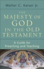 The Majesty of God in the Old Testament : A Guide for Preaching and Teaching...