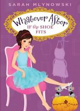 If the Shoe Fits (Whatever After #2) by Sarah Mlynowski