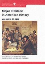 Major Problems in American History: Documents and Essays, Volume I: To 1877 (Maj