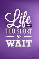 NEW My Daily Journal: Life Is To Short To Wait, Lined Journal, 6 x 9, 200 Pages