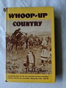 WHOOP-UP Country, Paul Sharp, Canadian-American West 1868-1885 1960 Historical