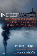 In Deep Water : The Anatomy of a Disaster, the Fate of the Gulf