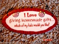 I Love Giving Homemade Gifts...which one of my kids would you like-novelty sign