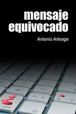 Mensaje Equivocado : Un Thriller para Adultos by Antonio Arteaga (2015,...