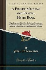 A Prayer Meeting and Revival Hymn Book: Or, a Selection of the Best Psalms and H