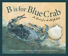 B Is for Blue Crab: A Maryland Alphabet by Shirley Menendez c2004 VGC Hardcover