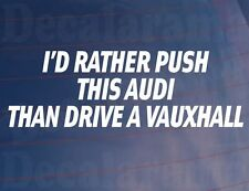 I'd Rather Push This AUDI Than Drive a VAUXHALL Funny Car/window/bumper Sticker