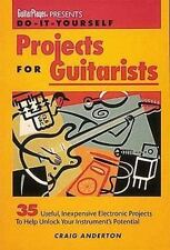 Projects for Guitarists : 35 Useful, Inexpensive Electronic Projects to Help...