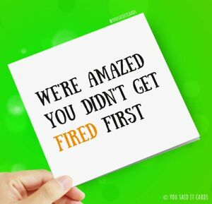 We're amazed you didn't get fired first / Funny Joke Rude Leaving Cards