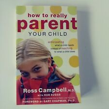 How to Really Parent Your Child: Anticipating What a Child Needs/ Campbell