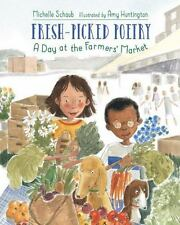 Fresh-Picked Poetry : A Day at the Farmers' Market by Michelle Schaub and Amy...