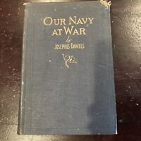 Our Navy At War By Josephus Daniels 1922 Book 1st Edition WWI Military History