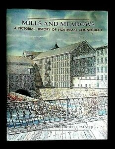 Mills and Meadows: A Pictoral History of Northeast CT by Bruce Stave *New*