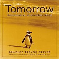 Tomorrow : Adventures in an Uncertain World by Bradley Trevor Greive