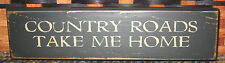 "PRIMITIVE  COUNTRY COUNTRY ROADS TAKE ME HOME 10"" SHELF SIGN"