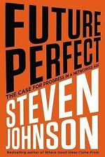 Future Perfect: The Case for Progress in a Networked Age by Steve Johnson (Hard…