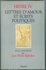 Henri IV Lettres d'Amour Ecrits politiques par J P Babelon Fayard