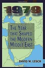 1979: The Year That Shaped The Modern Middle East by Lesch, David W.