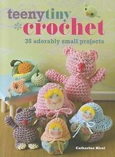New TEENY TINY CROCHET Catherine Hirst 35 ADORABLY SMALL PROJECTS pb Book