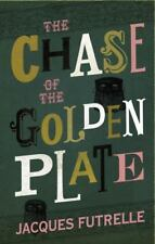 The Chase of the Golden Plate by Jacques Futrelle (2012, Paperback)