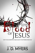 Nothing but the Blood of Jesus : How the Sacrifice of Jesus Saves the World from