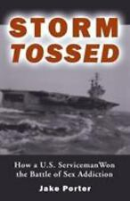 Storm Tossed : How A U. S. Serviceman Won the Battle of Sex Addiction by Jake...