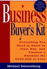Business Buyer's Kit: Everything You Need to Know to Find, Buy, & Finance a