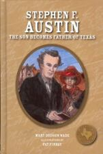 Stephen F. Austin: The Son Becomes Father of Texas by Dodson Wade, Mary