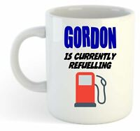 Gordon Is Currently Refuelling Mug - Funny, Gift, Name, Personalised
