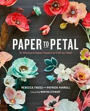 Paper to Petal: 75 Whimsical Paper Flowers to Craft by Hand New Hardcover Book R