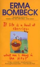If Life Is a Bowl of Cherries, What Am I Doing in the Pits?, Erma Bombeck, 04492