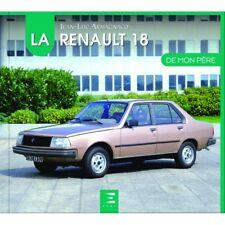 LA RENAULT 18 DE MON PÈRE - LIVRE NEUF
