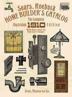 Sears, Roebuck Home Builder's Catalog : The Complete Illustrated 1910 Edition...