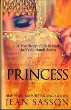 Princess: A True Story of Life Behind the Veil in Saudi Arabia by Jean Sasson, G