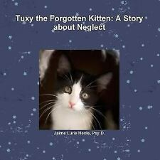 Tuxy the Forgotten Kitten : A Story about Neglect by Psy. D. Henle (2013,...