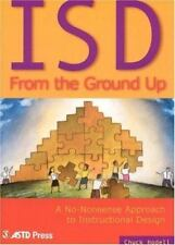 ISD from the Ground Up : A No-Nonsense Approach to Instructional Design by Chuck