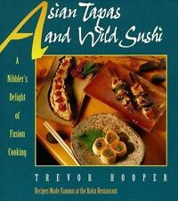 Asian Tapas and Wild Sushi: A Nibblers Delight of Fusion Cooking, Hooper, Trevor