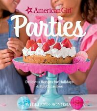 American Girl Parties : Delicious Recipes for Holidays and Fun Occasions by...