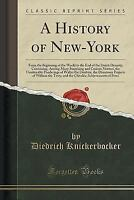 A History of New-York: From the Beginning of the World to the End of the Dutch D