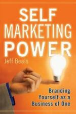 Self Marketing Power : Branding Yourself as a Business of One by Jeff Beals (...