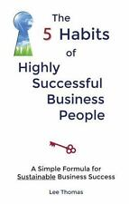 The 5 Habits of Highly Successful Business People by Lee Thomas (2014,...