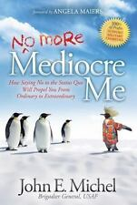 (No More) Mediocre Me: How Saying No to the Status Quo Will Propel You From O...